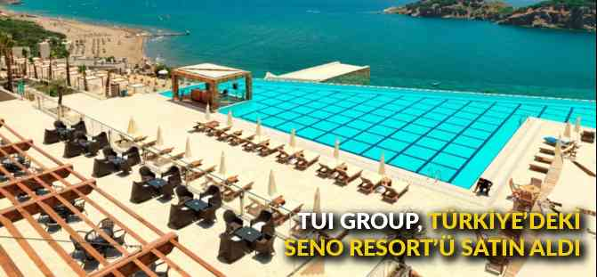 TUI GROUP, TÜRKİYE'DEKİ SENO RESORT'Ü SATIN ALDI